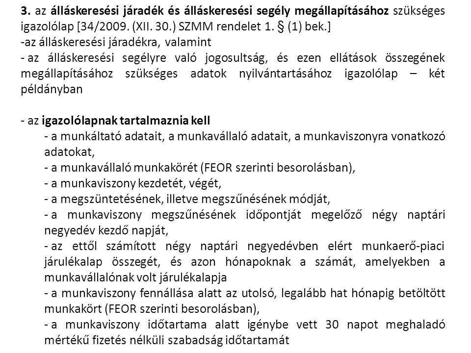 3. az álláskeresési járadék és álláskeresési segély megállapításához szükséges igazolólap [34/2009. (XII. 30.) SZMM rendelet 1. § (1) bek.]